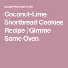 Coconut-Lime Shortbread Cookies Recipe | Gimme Some Oven