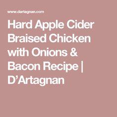 Hard Apple Cider Braised Chicken with Onions & Bacon Recipe | D'Artagnan