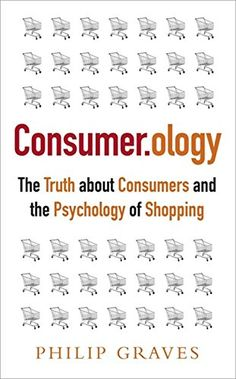 Consumerology: The Truth about Consumers and the Psycholo…