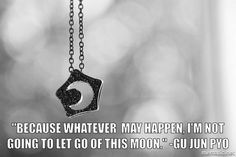 """Because whatever may happen, I'm not going to let go of this moon."" Gu Jun Pyo"