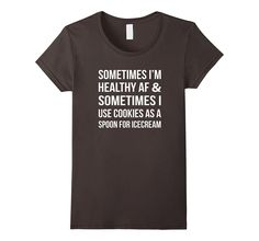 Sometime I'm Healthy AF And Some Times I Use Cookies