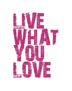 Live What You Love  8x10 Art Print by cjprints on Etsy, $12.99