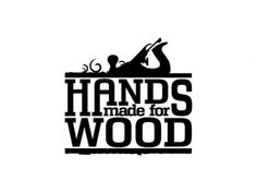 Hands Made For Wood