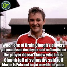 Brian Clough after one of his players got concussed. Amazing.