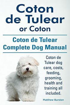 | Coton de Tulear  or Coton. Coton de Tulear Complete Dog Manual. Coton de Tulear dog care, costs, feeding, grooming, health and training all included. Dog luxury store