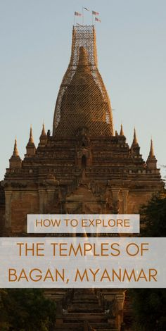 Everything you need to know about exploring the temples of Bagan, Myanmar. From how to get around the area and entry fees to must visit temples and sunrises
