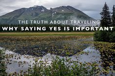The Truth About Traveling : Why Saying Yes Is Important   Land Of Marvels   Bloglovin'