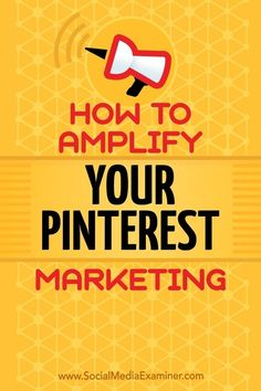 How to Amplify Your Pinterest Marketing #PinterestMarketing #Pinterest #Marketing