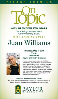 "#Baylor University will host political analyst Juan Williams for the latest ""On Topic with Ken Starr"" conversation, May 1, 2014."