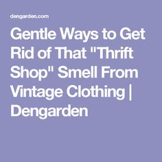 "Gentle Ways to Get Rid of That ""Thrift Shop"" Smell From Vintage Clothing 