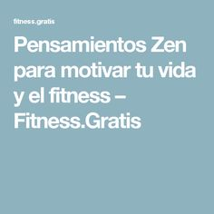 Pensamientos Zen para motivar tu vida y el fitness – Fitness.Gratis