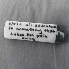 A shot to kill the pain. A pill to drain the shame. A purge to end the gain. A cut to break the vein. A smoke to ease the crave. A drink to win the game. An addiction is an addiction because it all hurts the same!!!