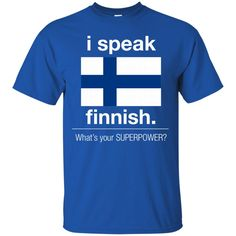 Finland Shirts I Speak Finnish What's Your Superpower T-shirts Hoodies Sweatshirts
