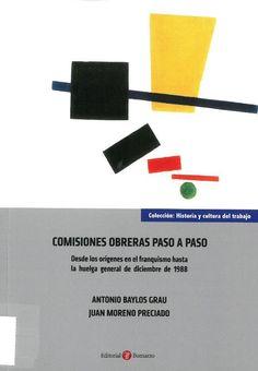 Antonio Baylos Grau, Juan Moreno Preciado: Comisiones Obreras paso a paso: desde los orígenes del franquismo hasta la huelga general de diciembre de 1988. Albacete: Bomarzo, 2017, 286 p.