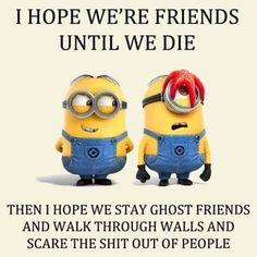 Minions, quote, citat, friendship, wisdom, funny, giggle, haha.