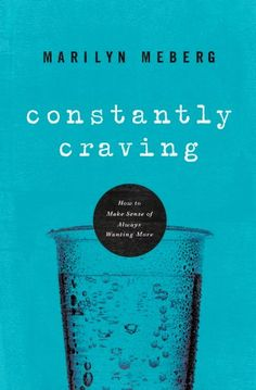 Constantly Craving: How to Make Sense of Always Wanting More by Marilyn Meberg http://www.amazon.com/dp/B005ENBBVU/ref=cm_sw_r_pi_dp_NbX0wb09ZH7H9