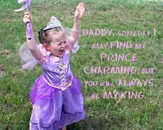 Daddy daughter quote!  Always a princess!