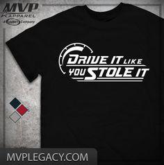 Drive It Like You Stole It Shirt  Driving Tee by MVPaLegacyCompany