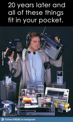 20 years later and all of these things fit in your pocket. #9gag