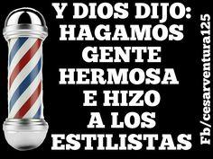 Y DIOS DIJO: HAGAMOS GENTE  HERMOSA  E HIZO A LOS ESTILISTAS #frases_de_César_Ventura