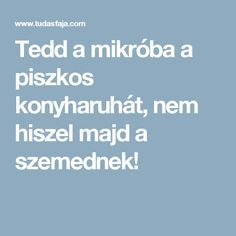 Tedd a mikróba a piszkos konyharuhát, nem hiszel majd a szemednek! Household, Home And Garden, Cleaning, Diy, Tips, Bricolage, Do It Yourself, Fai Da Te, Diys