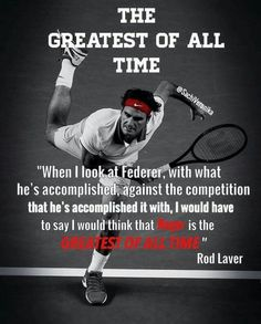 The greatest of all times. Rod Laver sur Roger Federer