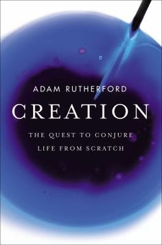 Creation: How Science Is Reinventing Life Itself by Adam Rutherford. Within the first billion years after this planet formed, a spark of life spontaneously ignited, turning inanimate chemicals into a living thing: a cell. Rutherford shows how unprecedented advances in the understanding of life have equipped society with the ability to create entirely new life-forms.