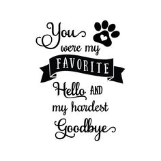 You Were My Favorite Hello And My Hardest Goodbye – Crafty Canada Studio Cat Quotes, Animal Quotes, True Quotes, You Are My Favorite, My Favorite Things, Pet Loss Grief, Goodbye Quotes, Pet Remembrance, Dog Signs