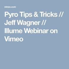 Pyro Tips & Tricks // Jeff Wagner // Illume Webinar on Vimeo