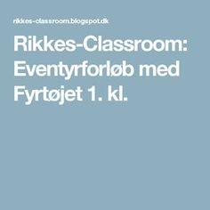 Rikkes-Classroom: Eventyrforløb med Fyrtøjet 1. kl. Classroom, Teaching, Education, School, Nye, Projects, Class Room, Log Projects, Learning