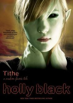 "Tithe by Holly Black 5/5 Stars ***** If you are looking for a dark twisted fairy tale than try this. ""If curiosity killed the cat, it was satisfaction that brought it back."""