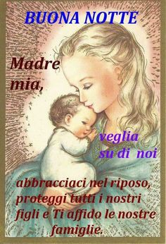 Buona Notte Madre Celeste Mamma Mia, Italian Girl Problems, Sainte Marie, Jesus Loves Me, Mother Mary, Madonna, Good Night, Prayers, Faith