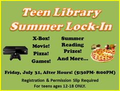 It's baaaack! Join us after-hours at the Library for our Teen Lock In! We'll announce our Summer Reading Winners, give out prizes, play games, do crafts, watch movies, eat pizza and MORE! Permission slip required Pick up your permission slip at the TEEN DESK.