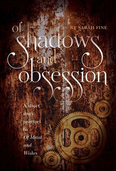 Of Shadows and Obsession: A Short Story Prequel to Of Metal and Wishes by Sarah Fine • June 2, 2015 • Margaret K. McElderry Books https://www.goodreads.com/book/show/23339995-of-shadows-and-obsession