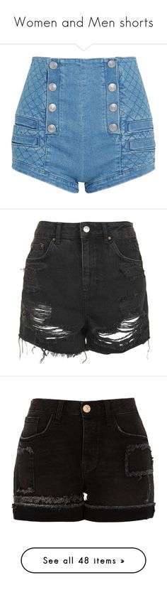 """Women and Men shorts"" by vampirekitty34 ❤ liked on Polyvore featuring shorts, bottoms, jeans, shiny shorts, button shorts, shiny high waisted shorts, loose fitting shorts, high waisted zipper shorts, short and ripped jean shorts"