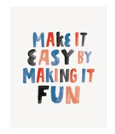 Make it Easy by Making it Fun print from /beckymsimps/