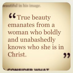 """Charm is deceitful, and beauty is vain,  but a woman who fears the LORD is to be praised."" (Proverbs 31:30)"