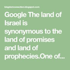 Google    The land of Israel is synonymous to the land of promises and land of prophecies.One of the wonderful thing about this land is ...