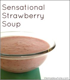 Senstaional Strawberry Soup: 2 cups fresh organic strawberries, rinsed and hulled  1 cup of coconut milk (canned)  1/2 cup cold water  1 tsp vanilla  3 tablespoons raw honey