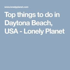 Top things to do in Daytona Beach, USA - Lonely Planet