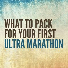 What to pack for your first ultra marathon... | Slow is the New Fast