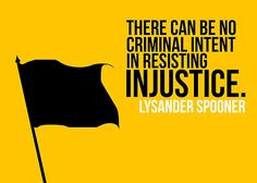 There can be no criminal intent in resisting injustice. - Lysander Spooner ... Voluntarism Injustice Anarchism Posters
