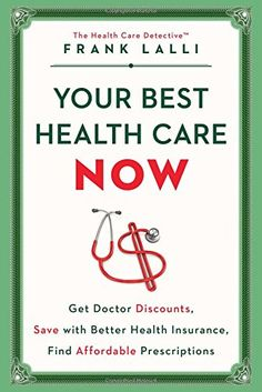 Your Best Health Care Now: Get Doctor Discounts, Save With Better Health Insurance, Find Affordable Prescriptions