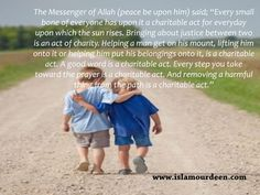 """Every small bone of everyone has upon it a charitable act for everyday upon which the sun rises..."" [al-Bukhari and Muslim] - Hadith - www.islamourdeen.com"
