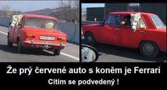 Že prý červené auto s koněm je Ferrari Good Jokes, Funny Jokes, Chuck Norris, Motto, Ferrari, Comedy, Humor, Lol, Memes
