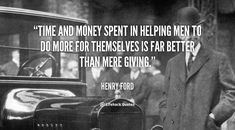 Daily Quote: How to Help Others?    Time and money spent in helping men to do more for themselves is far better than mere giving.  #lifehack #quote