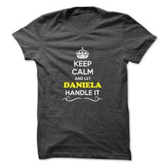 Keep Calm and Let № DANIELA Handle itHey, if you are DANIELA, then this shirt is for you. Let others just keep calm while you are handling it. It can be a great gift too.Keep Calm and Let DANIELA Handle it