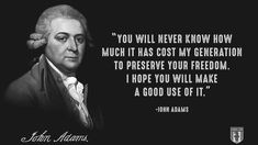 """""""You will never know how much it has cost my generation to preserve YOUR freedom. I hope you will make a good use of it."""" - John Adams Daily Quotes, Best Quotes, Life Quotes, John Adams Quotes, Treaty Of Paris, America Quotes, Revolution 2, American Revolution, Political Quotes"""