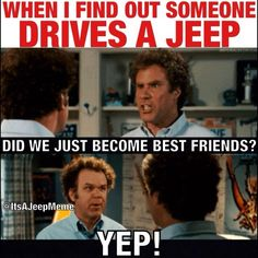 "When I find out someone drives a Jeep, or a big lifted truck... ""Did we just become best friends?"" YEPPPPERRRSSS!!! Yessir we did."