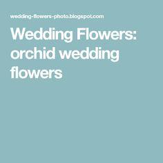 Wedding Flowers: orchid wedding flowers